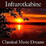 Infrarotkabine: Classical Music Dreams - Die Besten Sounds Zum Entspannen