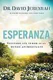 Esperanza: Viviendo sin temor en un mundo atemorizante: Living Fearlessly in a Scary World (Spanish Edition)