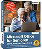 Microsoft Office für Senioren - Word, Excel und PowerPoint: für die Versionen MS Office 365, 2019, 2016 & 2013