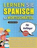 LERNEN SIE SPANISCH MIT WORTSUCHRÄTSEL FÜR ANFÄNGER - Entdecken Sie, Wie Sie Ihre Fremdsprachenkenntnisse Mit Einem Lustigen Vokabeltrainer Verbessern ... - Finden Sie 2000 Wörter Um Zuhause Zu Üben