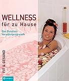 Wellness für zu Hause: Das Rundum-Verwöhnprogramm (Fit & gesund)