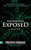 Foundations Exposed (Book 2): Dealing with your Evil & Faulty Foundation (Deliverance from Evil Foundation) (English Edition)