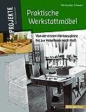 Praktische Werkstattmöbel: Von der ersten Werkzeugkiste bis zur Hobelbank nach Maß (Projekte für Holzwerker)