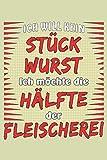ICH WILL KEIN STÜCK WURST: Liniertes Notizbuch-Tagebuch bzw. Übungsbuch mit 120 Seiten