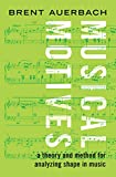 Musical Motives: A Theory and Method for Analyzing Shape in Music (English Edition)