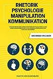 Rhetorik | Psychologie | Manipulation | Kommunikation - Das große 4 in 1 Buch: Wie Sie Menschen lesen, Rhetorik entschlüsseln und Ihren Gegenüber durch souveräne Kommunikation für sich gewinnen