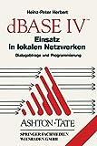 dBase Iv Einsatz in lokalen Netzwerken (Lan): Dialogabfrage und Programmierung