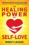 One Moon Present Quick Start Guide: A Radical Healing Formula to Transform Your Life in 28 Days: The Healing Power of Self-Love (Love Yourself Through Book 1) (English Edition)