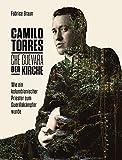Camilo Torres - der Che Guevara der Kirche: Wie ein kolumbianischer Priester zum Guerillakämpfer w