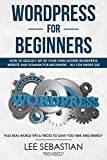 Wordpress For Beginners: How To Quickly Set Up Your Own Hosted Wordpress Website And Domain - All For Under $25 - Plus Real World Tips & Tricks To Save Your Time and Energy (English Edition)