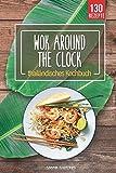 WOK around the clock: thailändisches Asia Wok Kochbuch mit 130 Thai Food, Curry, Nudeln, Reis und Streetfood Rezepten direkt aus der Thai Küche - einfach wie Thais kochen mit diesem Thailand Kochb