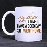 """Lustige weiße Tasse mit Aufschrift """"My Boss Told Me to Have a Good Day"""", 325 ml, für Kaffee oder Teetasse, cooles Geburtstags- oder Weihnachtsgeschenk für Männer, Frauen, Jungen, Mädchen"""