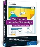 Webseiten erstellen für Einsteiger: Schritt für Schritt mit HTML und CSS zur eigenen Website. Mit zahlreichen Abbildung