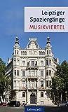 Leipziger Spaziergänge: Musikviertel