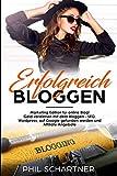 Erfolgreich bloggen: Marketing Edition für online Blog! Geld verdienen mit dem Bloggen - SEO, Wordpress, auf Google gefunden werden und Affiliate Angeb