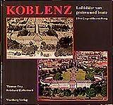 Koblenz. Luftbilder von Gestern und H