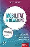Mobilität in Bewegung: Wie soziale Innovationen unsere mobile Zukunft revolutionieren (mit E-Book inside) (Dein Erfolg)