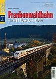 Frankenwaldbahn mit NBS Ebensfeld-Erfurt - Eisenbahn Journal Special 1-2018: mit NBS Ebensfeld–Erfurt Eisebahn-Journal Special 1/2018