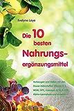 Die 10 besten Nahrungsergänzungsmittel - Vorbeugen und Heilen mit den Power-Nährstoffen Vitamin D3, MSM, OPC, Coenzym Q10, 5-HTP, Alpha-Liponsäure und anderen...