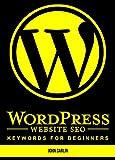 WordPress Website SEO Keywords for Beginners: (Plugins, Secrets, Success,Tips, Basics, Where to Start) (English Edition)