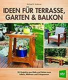 Ideen für Terrasse, Garten & Balkon: 25 Projekte aus Holz und Beton zum Leben, Wohnen und Entsp