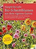 Bio-Schnittblumen aus dem eigenen Garten: Die besten Anbautipps und die schönsten Gestaltungsideen fürs ganze Jahr. Für Balkon, Beet und Blumengarten