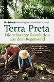 Terra Preta. Die schwarze Revolution aus dem Regenwald: Mit Klimagärtnern die Welt retten und gesunde Lebensmittel p