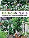 Balkon für Faule: Ganzjährig grün mit winterharten Pflanzen - pflegeleicht und dauerhaft pflanzen und genieß