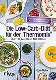 Die Low-Carb-Diät für den Thermomix®: Über 100 Rezepte bis 500 Kalorien