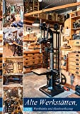 Alte Werkstätten, Werkbänke und Handwerkszeug (Wandkalender 2021 DIN A2 hoch)
