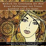 Malbuch fur Erwachsene mit Anti Stress Zeichnungen von Frauen Gesichter und Zen-Kunst: Reduzieren Sie Stress Mit Farbigen Bucher Fur Meditation, ... Bucher fur Entspannung und Ruhe)