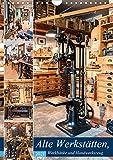 Alte Werkstätten, Werkbänke und Handwerkszeug (Wandkalender 2021 DIN A4 hoch)