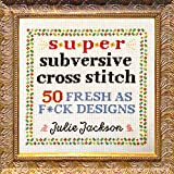 Super Subversive Cross Stitch: 50 Fresh as F*ck Designs (English Edition)