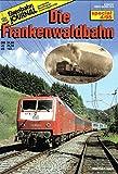 Die Frankenwaldbahn. überarbeitete Neuauflage der Sonderausgabe III/85 Eisenbahn journal special 4/95