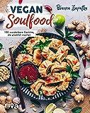 Vegan Soulfood: 100 wunderbare Gerichte, die glücklich machen
