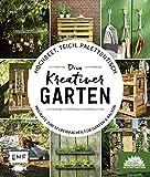 Hochbeet, Teich, Palettentisch – Projekte zum Selbermachen für Garten & Balkon: Dein kreativer Garten – Präsentiert von den Stadtgärtnern: Projekte ... & Balkon - Präsentiert von den Stadtgärtnern
