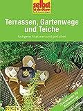 Terrassen, Gartenwege und Teiche - Profiwissen für Heimwerker: Fachgerecht planen und g