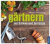 Gärtnern auf Balkon und Terrasse: Gartenglück mit Topf und Kübel für das ganze J