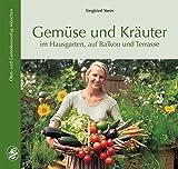 Gemüse und Kräuter: im Hausgarten, auf Balkon und T