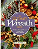 The Ultimate Wreath Book: Hundreds of Beautiful Wreaths to Make from Natural M