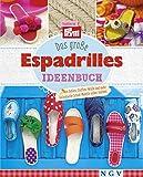 Das große Espadrilles Ideenbuch: Aus Sohlen, Stoffen, Wolle und mehr individuelle Schuh-Modelle selb