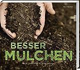 Besser Mulchen: Das A-Z Handbuch für Hobbygärtner.