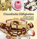 Himmlische Süßigkeiten: Einfache Rezepte für besondere Anlässe und zum Verschenk