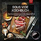 Sous Vide Kochbuch: Gesund und lecker kochen mit den verschiedensten Rezepten in den Kategorien Fleisch, vegetarisch und vielen mehr