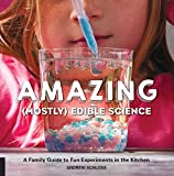 Amazing (Mostly) Edible Science: A Family Guide to Fun Experiments in the Kitchen (English Edition)