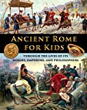 Ancient Rome for Kids through the Lives of its Heroes, Emperors, and Philosophers (English Edition)