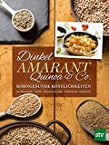 Dinkel, Amarant, Quinoa & Co.: Korngesunde Köstlichk
