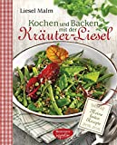 Kochen und Backen mit der Kräuter-Liesel: Meine besten Rezep