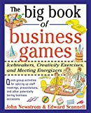 Scannell, E: Big Book of Business Games: Icebreakers, Creati: Icebreakers, Creativity Exercises and Meeting Energizers (Games Trainers Play Series)