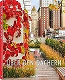 Über den Dächern: Die schönsten privaten Dachgärten und Terrassen aus aller Welt in einem Bildband. Die perfekte Inspirationsquelle auch für den ... Seiten: Die schönsten Gärten und T